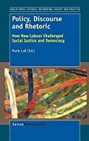 Policy, Discourse and Rhetoric: How New Labour Challenged Social Justice and Democracy  by  Marie Lall