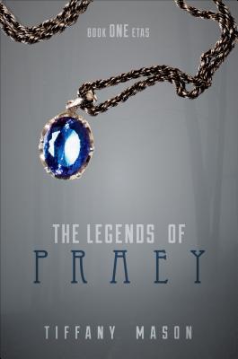 The Legends of Praey: Book One: Etas Tiffany Mason