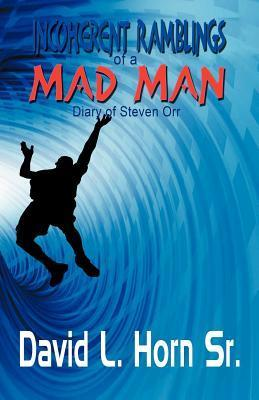 Incoherent Ramblings of a Mad Man: Diary of Steven Orr David L. Horn Sr.