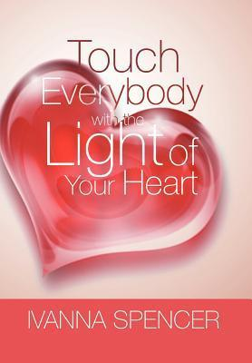 Touch Everybody with the Light of Your Heart Ivanna Spencer