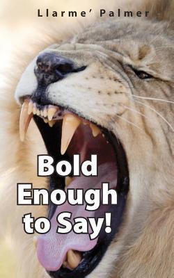 Bold Enough to Say!  by  Llarme Palmer