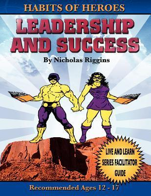 Habits of Heroes: Leadership and Success (Live and Learn Series Facilitator Guide) Nicholas Riggins