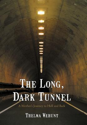 The Long, Dark Tunnel: A Mothers Journey to Hell and Back  by  Thelma Wehunt