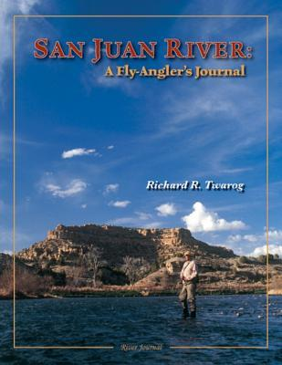 San Juan River: A Fly-Anglers Journal  by  Richard R. Twarog