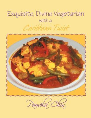 Exquisite, Divine Vegetarian with a Caribbean Twist  by  Pamela Chin
