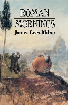 Roman Mornings James Lees-Milne