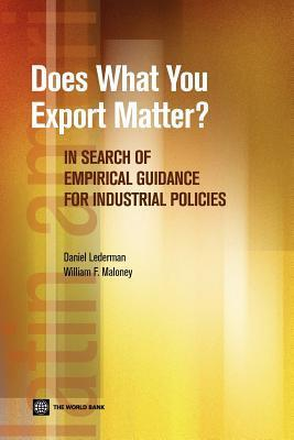 Does What You Export Matter?: In Search of Empirical Guidance for Industrial Policies  by  Daniel Lederman