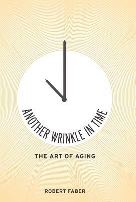 Another Wrinkle in Time: The Art of Aging Robert Faber