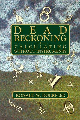 Dead Reckoning: Calculating Without Instruments Ronald W. Doerfler