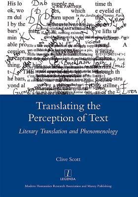 Translating the Perception of Text: Literary Translation and Phenomenology Clive Scott