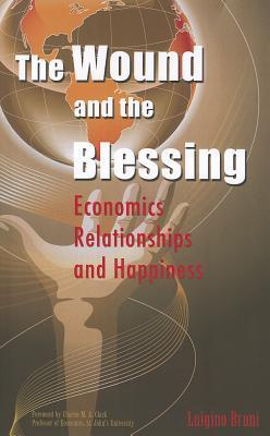 The Wound and the Blessing: Economics, Relationships, and Happiness Luigino Bruni