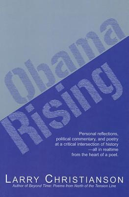 Obama Rising: Real-Time Reflections from the Heart of a Poet Larry Christianson
