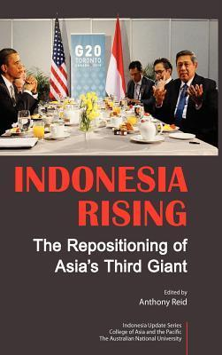 Indonesia Rising: The Repositioning of Asias Third Giant Anthony J. S. Reid
