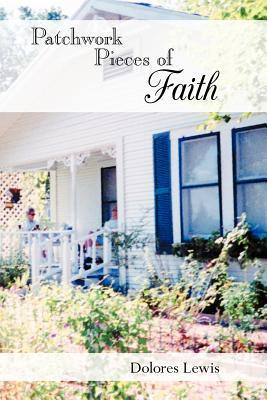 Patchwork Pieces of Faith  by  Dolores Lewis