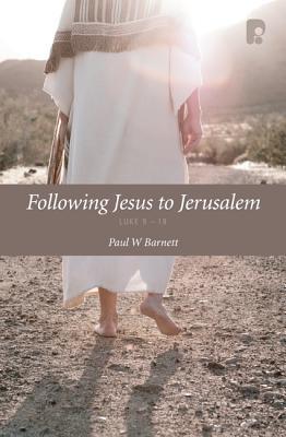 Following Jesus to Jerusalem: Luke 9-19  by  Paul Barnett