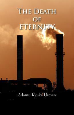 The Death of Eternity  by  Adamu Kyuka Usman