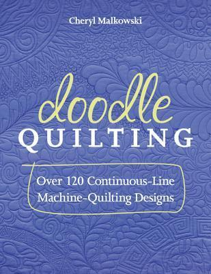 Doodle Quilting: Over 120 Continuous-Line Machine-Quilting Designs Cheryl Malkowski