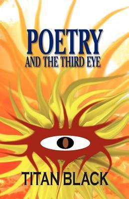 Poetry and the Third Eye Titan Black