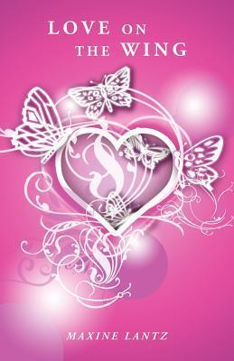 Love on the Wing Maxine Lantz