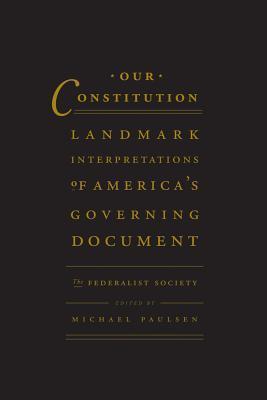 Our Constitution: Landmark Interpretations of Americas Governing Document Michael Paulsen