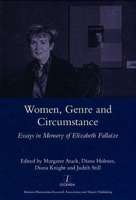 Women, Genre and Circumstance: Essays in Memory of Elizabeth Fallaize Margaret Atack