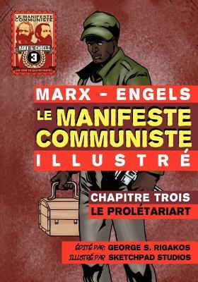 Le Manifeste Communiste (Illustr ) - Chapitre Trois: Le Prol Tariat  by  Karl Marx