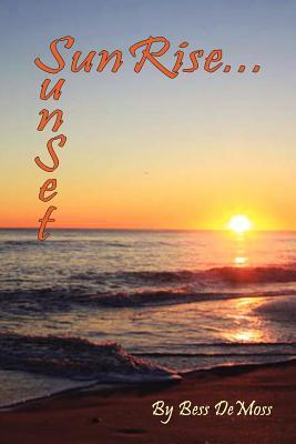 Sunrise...Sunset: Ode 2 Poetry  by  Bess DeMoss