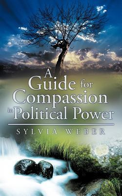 A Guide for Compassion in Political Power Sylvia Weber