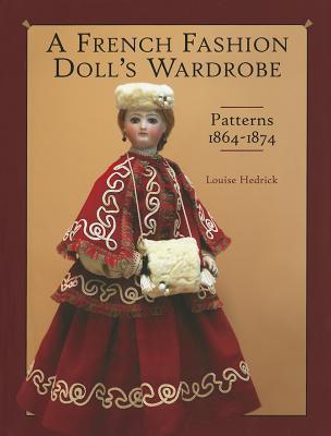 A French Fashion Dolls Wardrobe Louise Hedrick