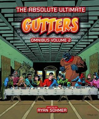 Gutters: The Absolute Ultimate Complete Omnibus Volume 2 Ryan Sohmer