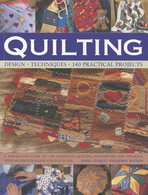 Quilting: Design, Techniques, 140 Practical Projects Isabel Stanley