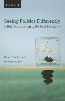 Seeing Politics Differently: A Brief Introduction to Political Sociology  by  Karen Stanbridge