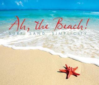 Ah, the Beach!: Surf, Sand, Simplicity  by  WCP Editors
