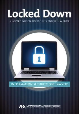 Locked Down: Information Security for Lawyers  by  Sharon D. Nelson