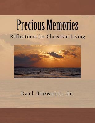 Precious Memories: Reflections for Christian Living Earl Stewart Jr.