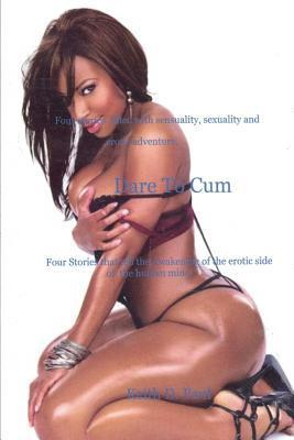 Dare to Cum  by  Keith D. Paul
