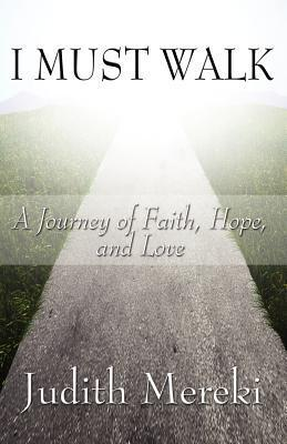 I Must Walk: A Journey of Faith, Hope, and Love  by  Judith Mereki
