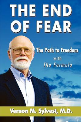 The End of Fear with the Fomula: The Path to Freedom Vernon M. Sylvest