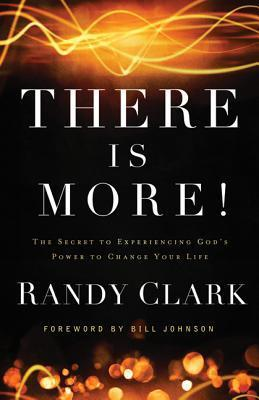 There Is More!: The Secret to Experiencing Gods Power to Change Your Life Randy Clark