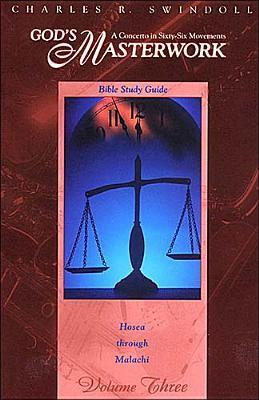Gods Masterwork: A Concerto In Sixty Six Movements (Volume 3: Hosea Through Malachi)  by  Charles R. Swindoll