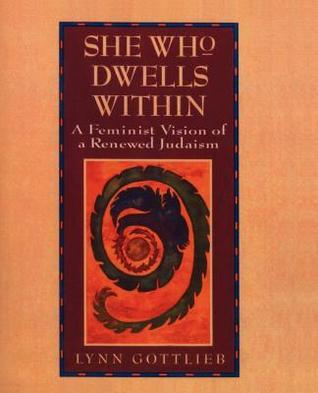 She Who Dwells Within: A Feminist Vision of a Renewed Judaism  by  Lynn Gottlieb