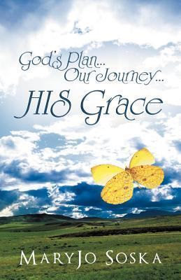 Gods Plan...Our Journey...His Grace  by  Maryjo Soska