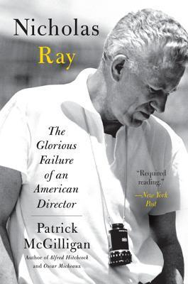 Nicholas Ray: The Glorious Failure of an American Director  by  Patrick McGilligan