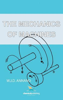 The Mechanics of Machines  by  W. J. D. Annand