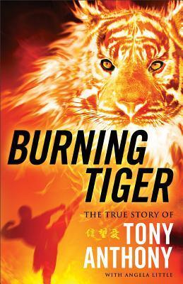 Burning Tiger: When Honor Is Lost, Hope Remains Tony Anthony