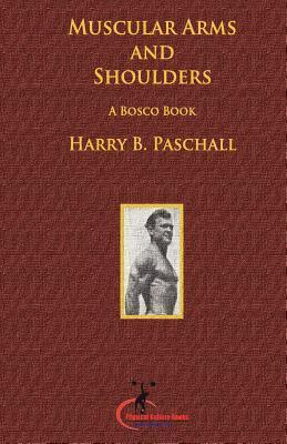 Muscular Arms and Shoulders: A Bosco Book  by  Harry B. Paschall