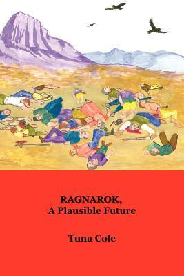 Ragnarok, A Plausible Future  by  Tuna Cole