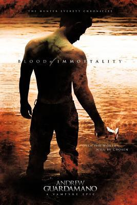 Blood of Immortality: The Hunter Everett Chronicles Andrew Guardamano