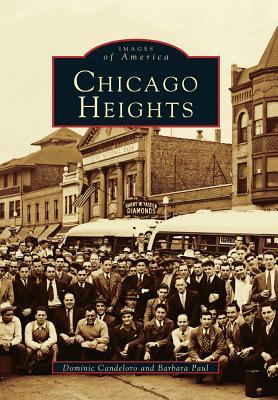 Chicago Heights (Images of America: Illinois) Dominic Candeloro
