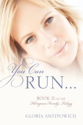 You Can Run...: Book II of the Thompson Family Trilogy Gloria Antypowich